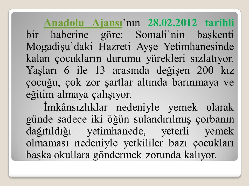 Anadolu AjansıAnadolu Ajansı'nın 28.02.2012 tarihli bir haberine göre: Somali`nin başkenti Mogadişu`daki Hazreti Ayşe Yetimhanesinde kalan çocukların durumu yürekleri sızlatıyor.