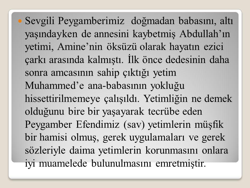 Sevgili Peygamberimiz doğmadan babasını, altı yaşındayken de annesini kaybetmiş Abdullah'ın yetimi, Amine'nin öksüzü olarak hayatın ezici çarkı arasın