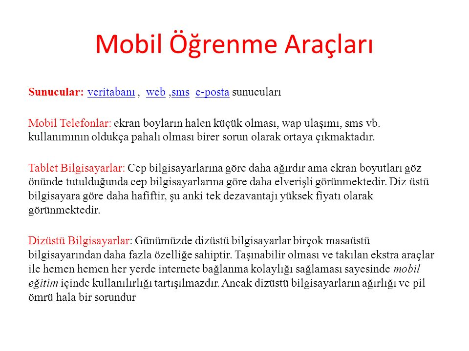 Mobil Öğrenme Araçları Sunucular: veritabanı, web,sms e-posta sunucularıveritabanıwebsmse-posta Mobil Telefonlar: ekran boyların halen küçük olması, w