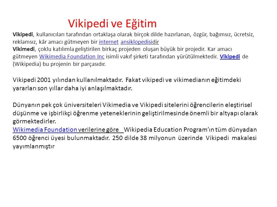 Vikipedi ve Eğitim Vikipedi, kullanıcıları tarafından ortaklaşa olarak birçok dilde hazırlanan, özgür, bağımsız, ücretsiz, reklamsız, kâr amacı gütmey