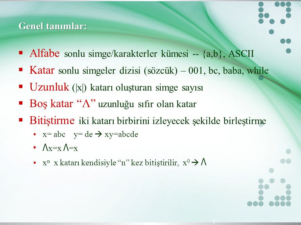  Bitiştirme (Concatenation):  L 1 L 2 = { s 1 s 2 | s 1  L 1 and s 2  L 2 }  Birleşim (Union)  L 1  L 2 = { s | s  L 1 or s  L 2 }  Üs (Exponentiation):  L 0 = {  } L 1 = L L 2 = LL 4