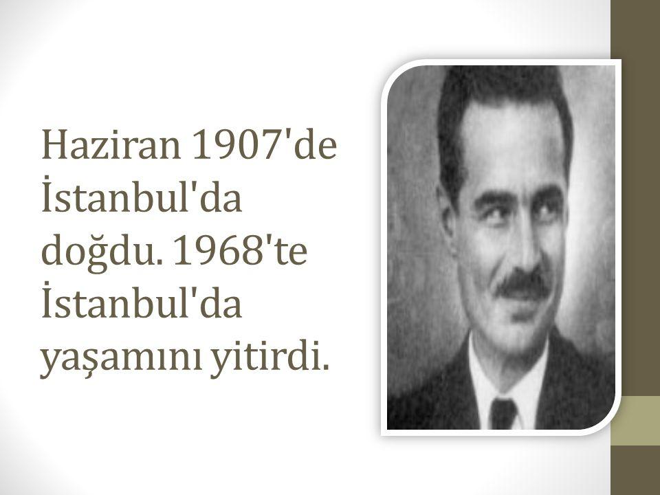 Haziran 1907'de İstanbul'da doğdu. 1968'te İstanbul'da yaşamını yitirdi.