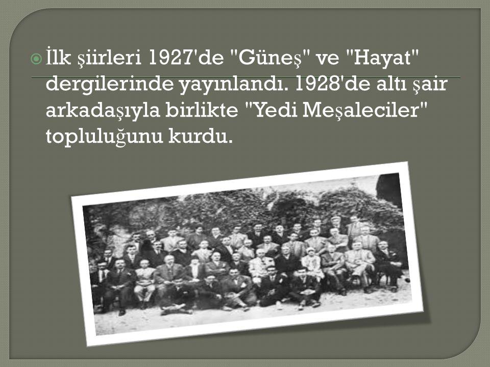 İİ lk ş iirleri 1927'de
