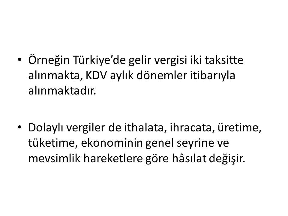 Örneğin Türkiye'de gelir vergisi iki taksitte alınmakta, KDV aylık dönemler itibarıyla alınmaktadır.