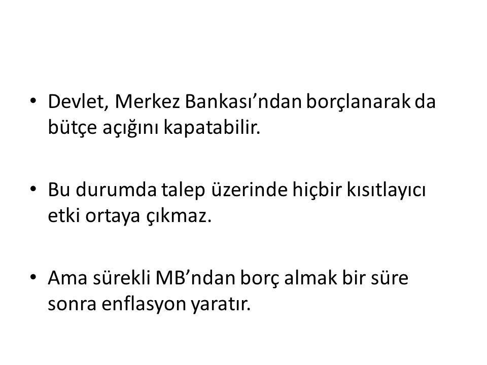 Devlet, Merkez Bankası'ndan borçlanarak da bütçe açığını kapatabilir.