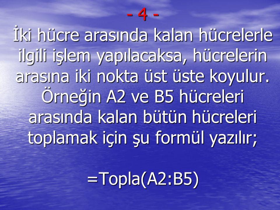 - 14 - Metin bulunan hücrelerdeki metinleri, aralarında boşluk bırakarak birleştirmek için, şu formül yazılmalıdır: =A2& &B3