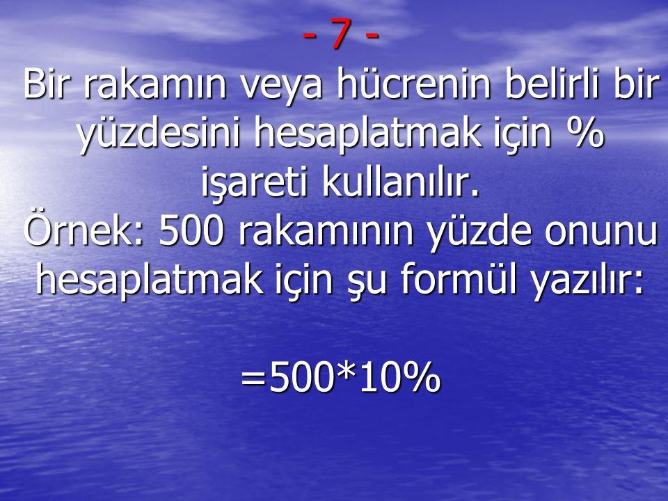 - 7 - Bir rakamın veya hücrenin belirli bir yüzdesini hesaplatmak için % işareti kullanılır.