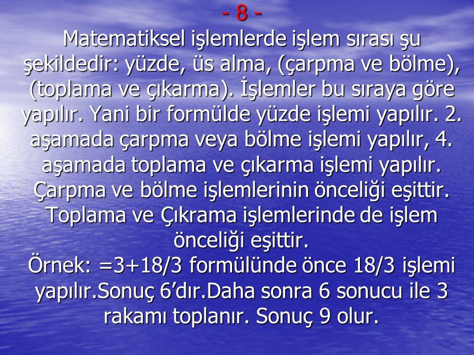 - 8 - Matematiksel işlemlerde işlem sırası şu şekildedir: yüzde, üs alma, (çarpma ve bölme), (toplama ve çıkarma).
