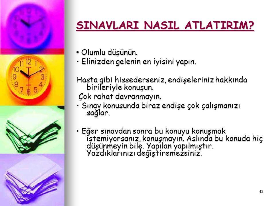 42 XIV- SINAVLARI NASIL ATLATIRIM. Öğretmenlerinize sınava nasıl çalışılabileceğini sorun.