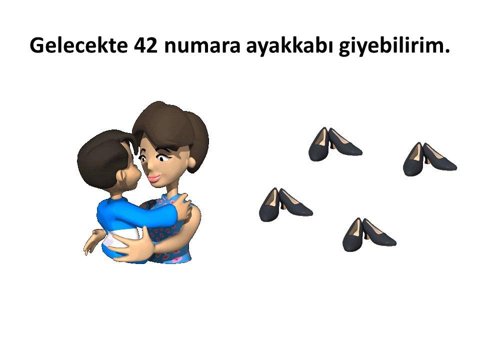 Gelecekte 42 numara ayakkabı giyebilirim.