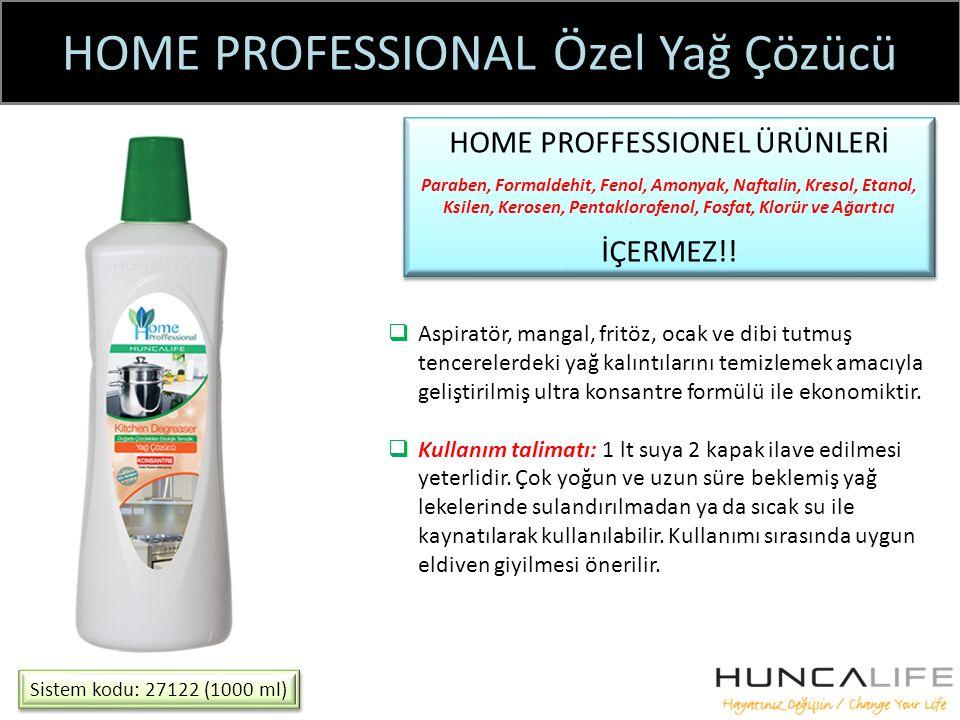 HOME PROFESSIONAL Özel Yağ Çözücü Sistem kodu: 27122 (1000 ml) HOME PROFFESSIONEL ÜRÜNLERİ Paraben, Formaldehit, Fenol, Amonyak, Naftalin, Kresol, Etanol, Ksilen, Kerosen, Pentaklorofenol, Fosfat, Klorür ve Ağartıcı İÇERMEZ!.