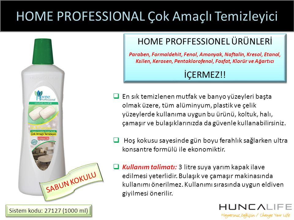 HOME PROFESSIONAL Çok Amaçlı Temizleyici Sistem kodu: 27127 (1000 ml) HOME PROFFESSIONEL ÜRÜNLERİ Paraben, Formaldehit, Fenol, Amonyak, Naftalin, Kresol, Etanol, Ksilen, Kerosen, Pentaklorofenol, Fosfat, Klorür ve Ağartıcı İÇERMEZ!.