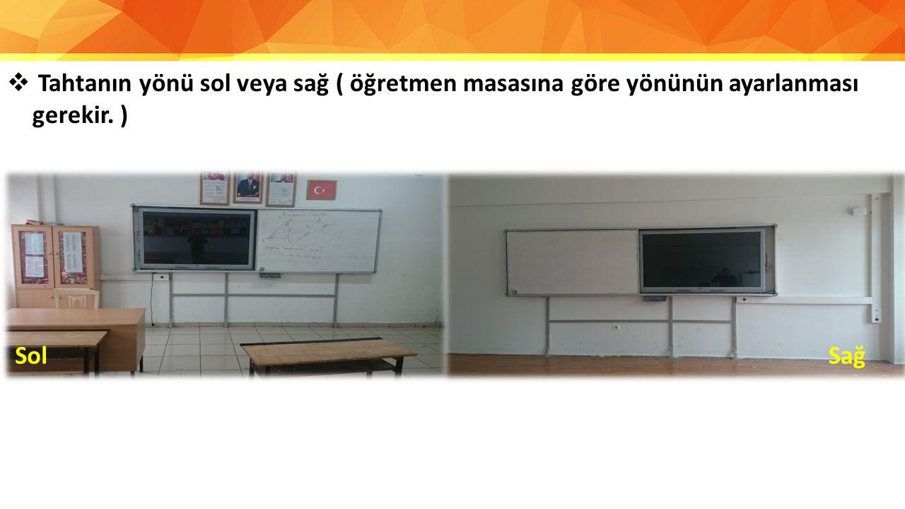  Tahtanın yönü sol veya sağ ( öğretmen masasına göre yönünün ayarlanması gerekir. ) SolSağ
