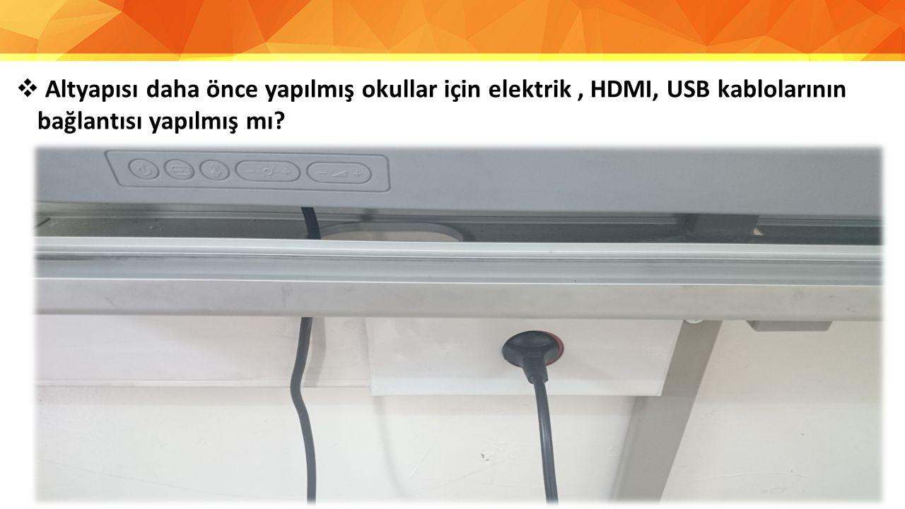  Altyapısı daha önce yapılmış okullar için elektrik, HDMI, USB kablolarının bağlantısı yapılmış mı?