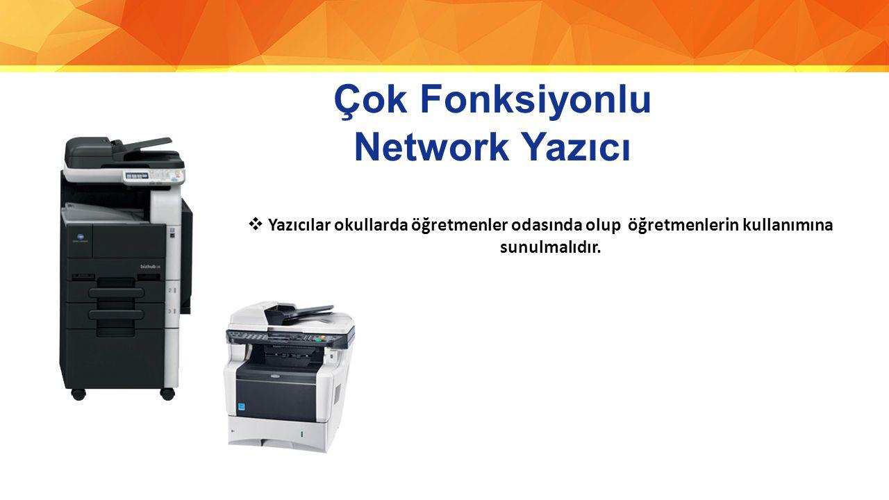 Çok Fonksiyonlu Network Yazıcı  Yazıcılar okullarda öğretmenler odasında olup öğretmenlerin kullanımına sunulmalıdır.