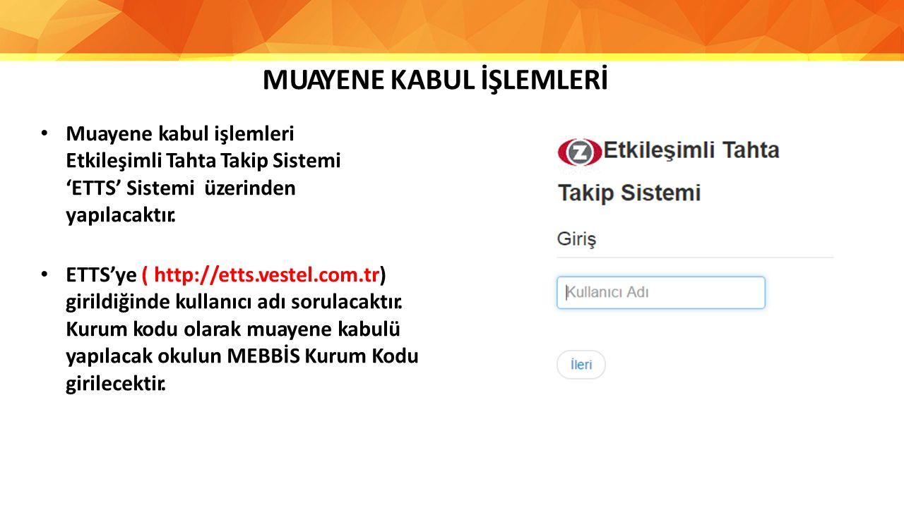 Muayene kabul işlemleri Etkileşimli Tahta Takip Sistemi 'ETTS' Sistemi üzerinden yapılacaktır. ETTS'ye ( http://etts.vestel.com.tr) girildiğinde kulla