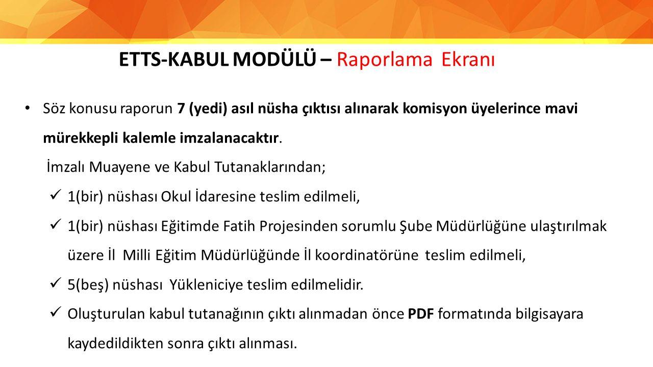 ETTS-KABUL MODÜLÜ – Raporlama Ekranı Söz konusu raporun 7 (yedi) asıl nüsha çıktısı alınarak komisyon üyelerince mavi mürekkepli kalemle imzalanacaktı