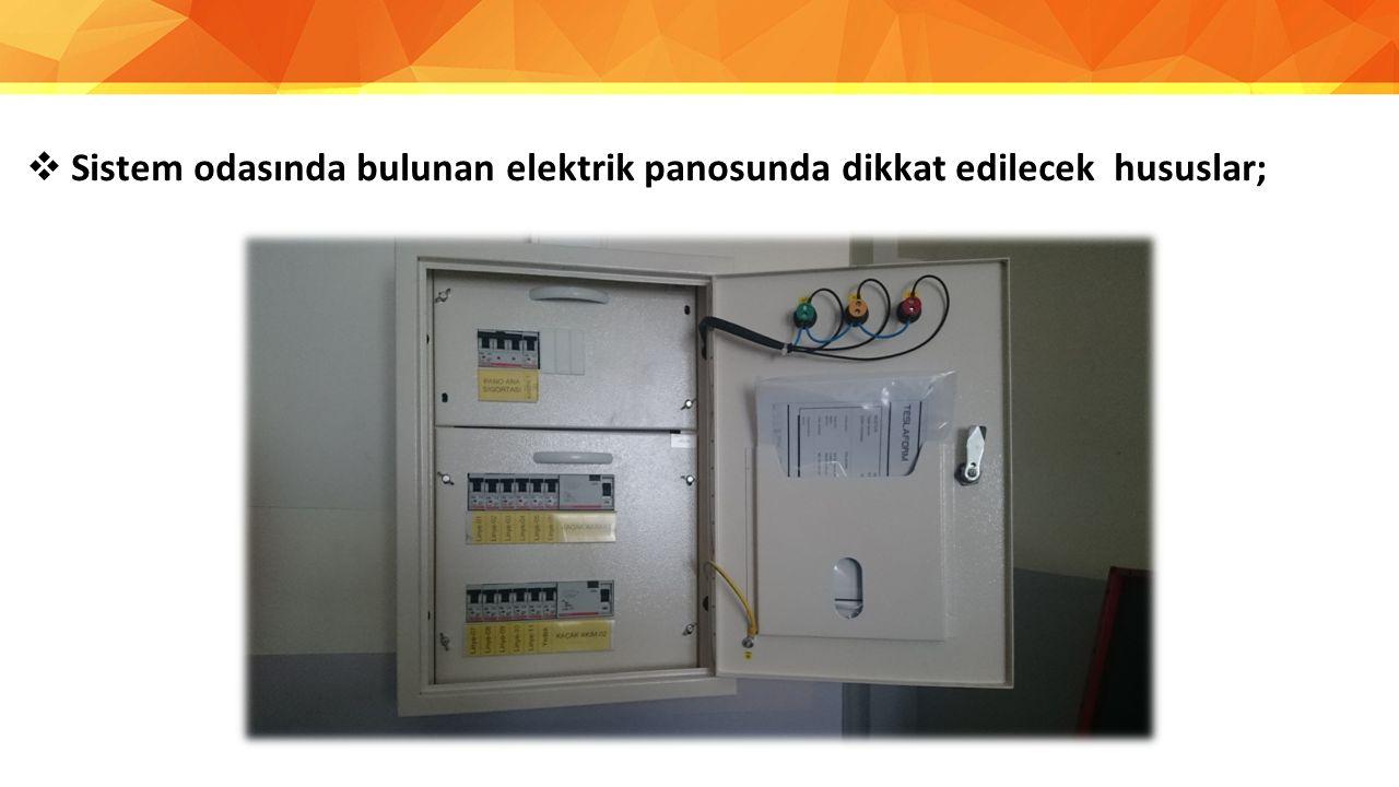  Sistem odasında bulunan elektrik panosunda dikkat edilecek hususlar;