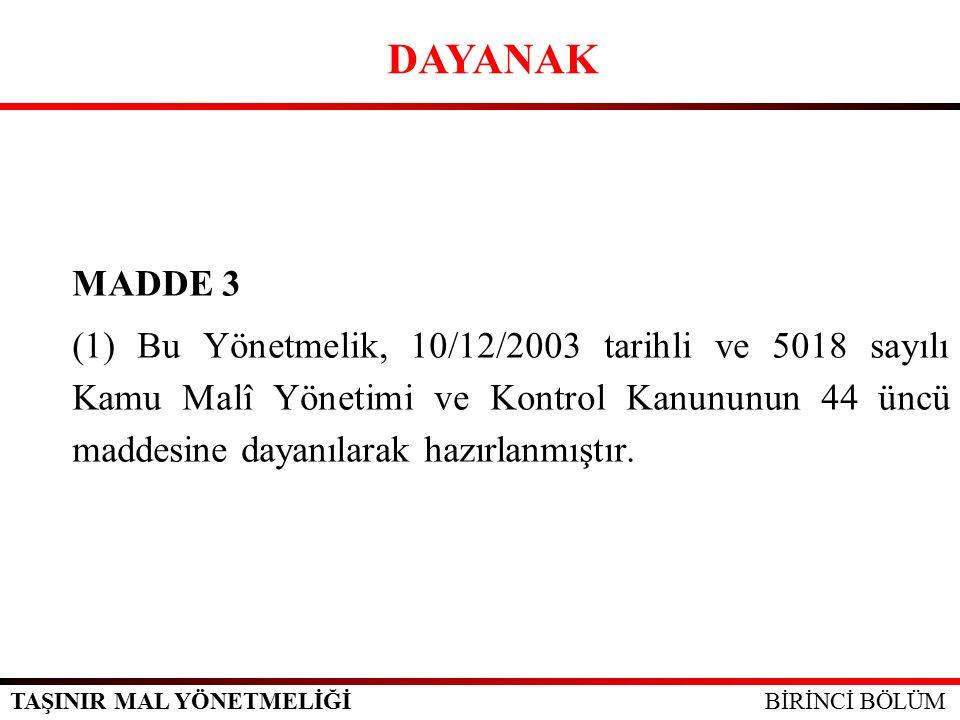 TAŞINIR MAL YÖNETMELİĞİ MADDE 3 (1) Bu Yönetmelik, 10/12/2003 tarihli ve 5018 sayılı Kamu Malî Yönetimi ve Kontrol Kanununun 44 üncü maddesine dayanılarak hazırlanmıştır.
