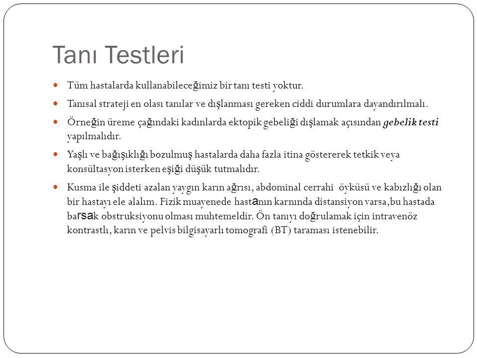 Tanı Testleri Tüm hastalarda kullanabilece ğ imiz bir tanı testi yoktur. Tanısal strateji en olası tanılar ve dı ş lanması gereken ciddi durumlara day