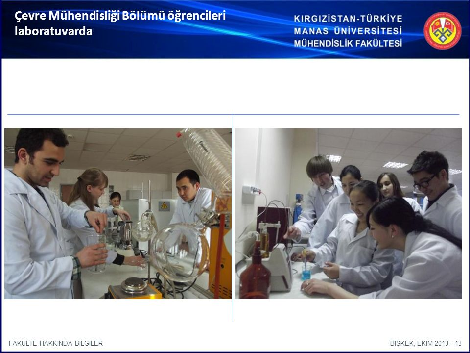 BIŞKEK, EKIM 2013 - 13FAKÜLTE HAKKINDA BILGILER Çevre Mühendisliği Bölümü öğrencileri laboratuvarda