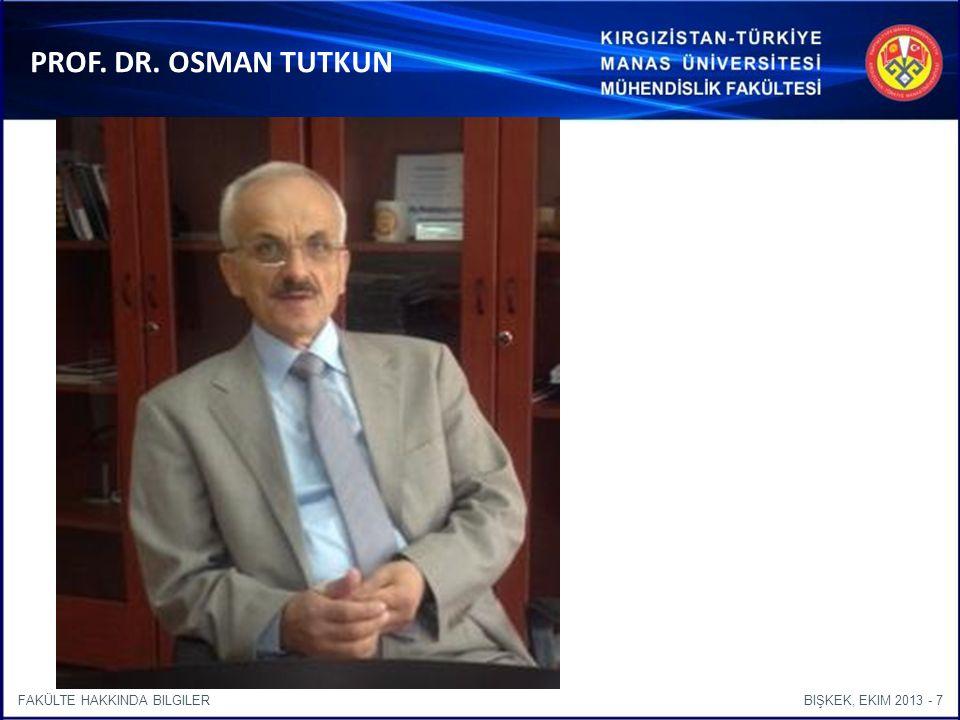 BIŞKEK, EKIM 2013 - 7FAKÜLTE HAKKINDA BILGILER PROF. DR. OSMAN TUTKUN