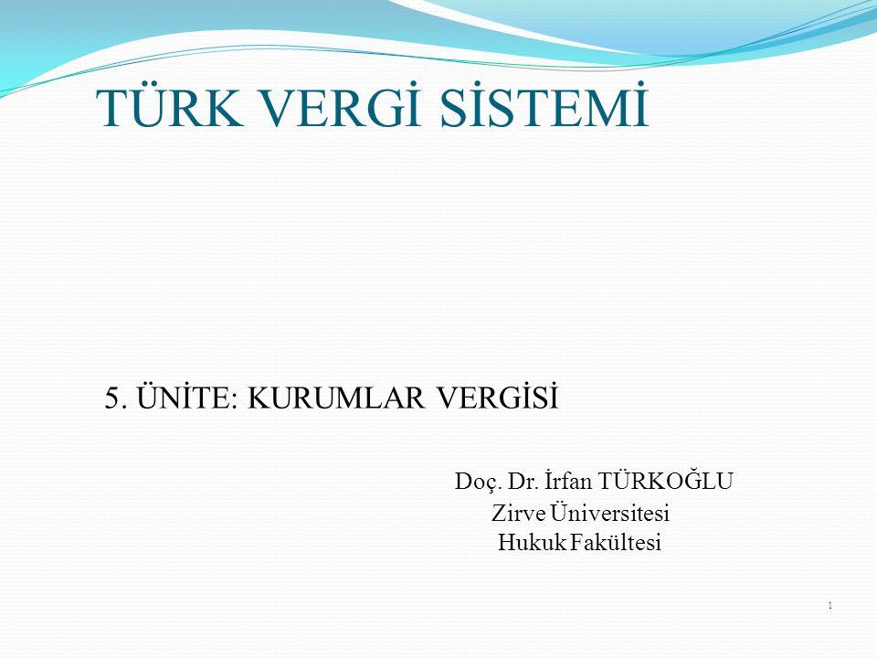 1 TÜRK VERGİ SİSTEMİ 5. ÜNİTE: KURUMLAR VERGİSİ Doç. Dr. İrfan TÜRKOĞLU Zirve Üniversitesi Hukuk Fakültesi