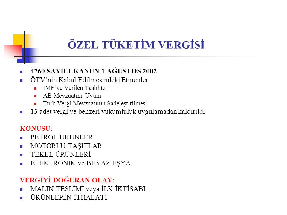 ÖZEL TÜKETİM VERGİSİ 4760 SAYILI KANUN 1 AĞUSTOS 2002 ÖTV'nin Kabul Edilmesindeki Etmenler IMF'ye Verilen Taahhüt AB Mevzuatına Uyum Türk Vergi Mevzua