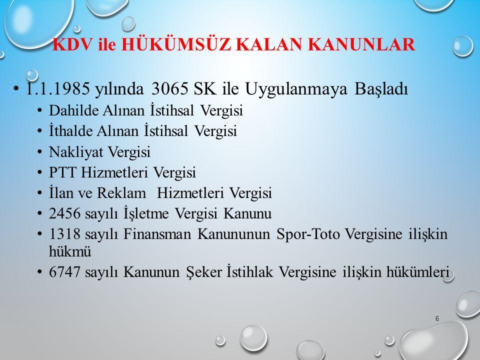 KDV ile HÜKÜMSÜZ KALAN KANUNLAR 1.1.1985 yılında 3065 SK ile Uygulanmaya Başladı Dahilde Alınan İstihsal Vergisi İthalde Alınan İstihsal Vergisi Nakli