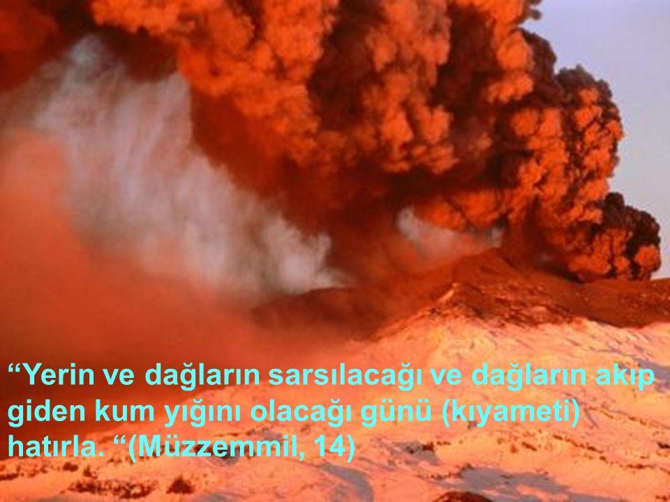 """""""Yerin ve dağların sarsılacağı ve dağların akıp giden kum yığını olacağı günü (kıyameti) hatırla. """"(Müzzemmil, 14)"""