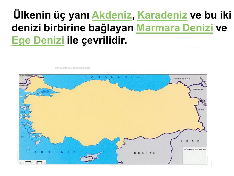 Ülkenin üç yanı Akdeniz, Karadeniz ve bu iki denizi birbirine bağlayan Marmara Denizi ve Ege Denizi ile çevrilidir.AkdenizKaradenizMarmara Denizi Ege Denizi