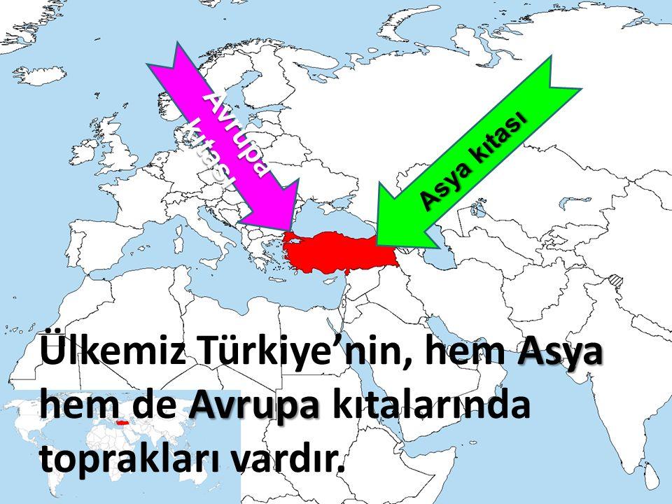 Asya Avrupa Ülkemiz Türkiye'nin, hem Asya hem de Avrupa kıtalarında toprakları vardır. Avrupa kıtası Asya kıtası