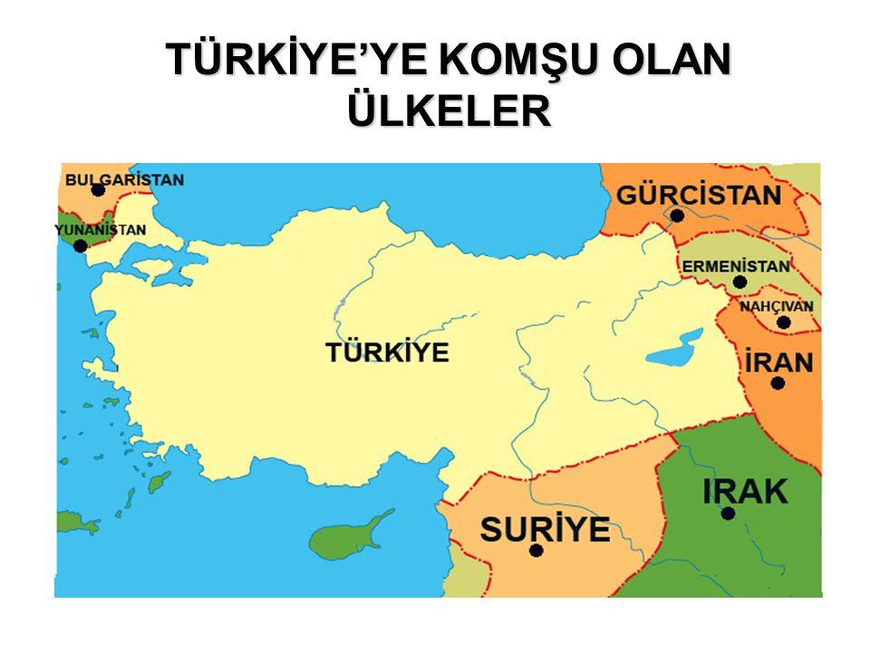 TÜRKİYE'YE KOMŞU OLAN ÜLKELER