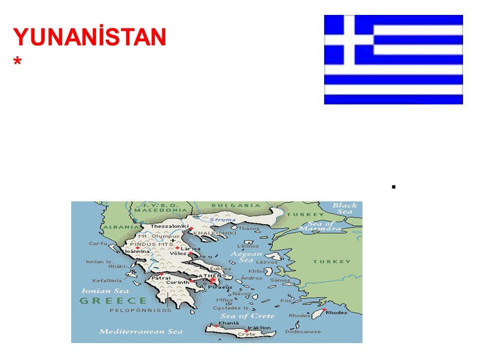 YUNANİSTAN * Batı komşumuzdur.* Başkenti Atina dır.