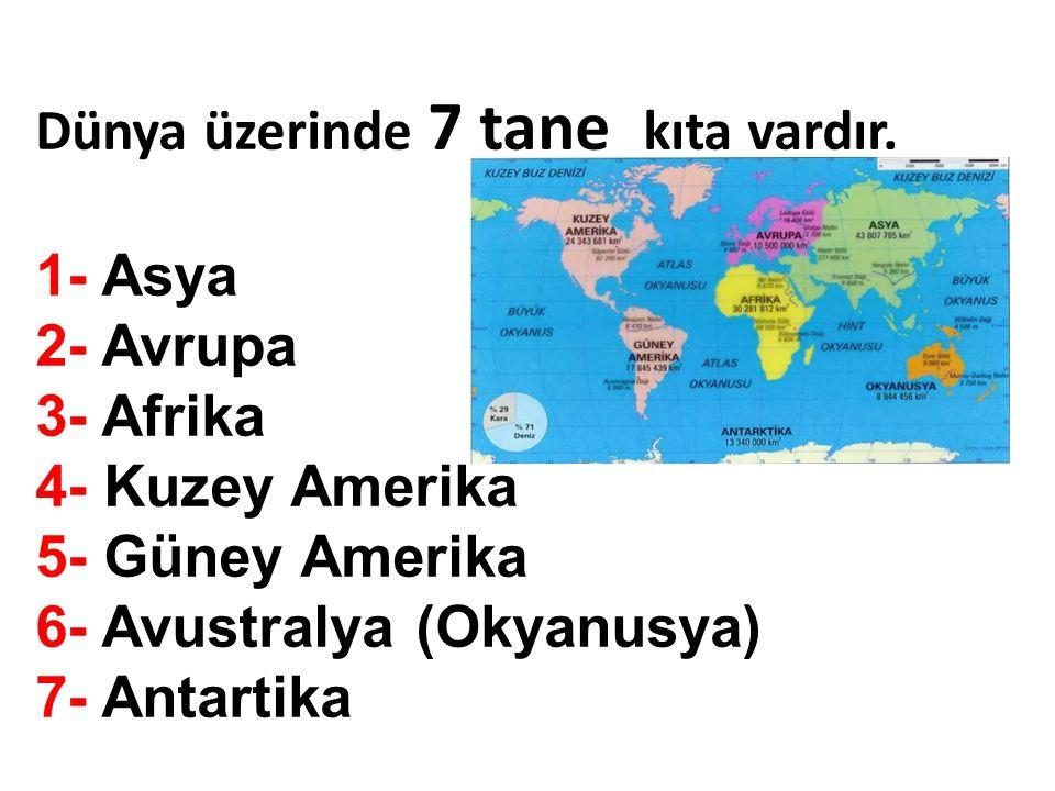 Dünya üzerinde 7 tane kıta vardır. 1- Asya 2- Avrupa 3- Afrika 4- Kuzey Amerika 5- Güney Amerika 6- Avustralya (Okyanusya) 7- Antartika