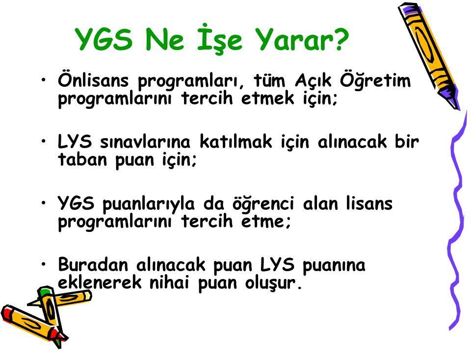 YGS Ne İşe Yarar? Önlisans programları, tüm Açık Öğretim programlarını tercih etmek için; LYS sınavlarına katılmak için alınacak bir taban puan için;