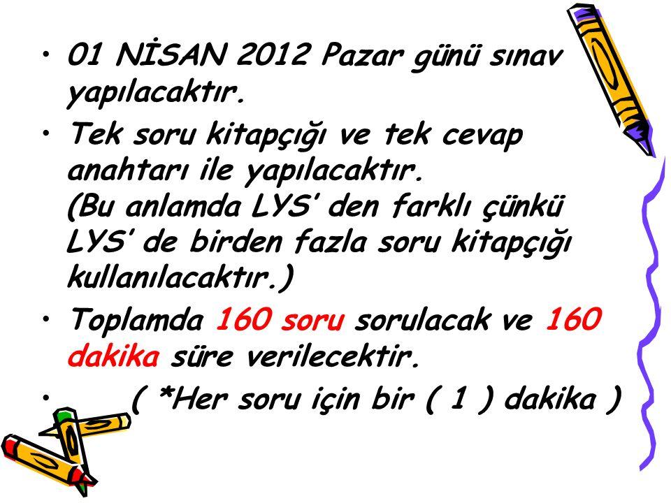 01 NİSAN 2012 Pazar günü sınav yapılacaktır. Tek soru kitapçığı ve tek cevap anahtarı ile yapılacaktır. (Bu anlamda LYS' den farklı çünkü LYS' de bird