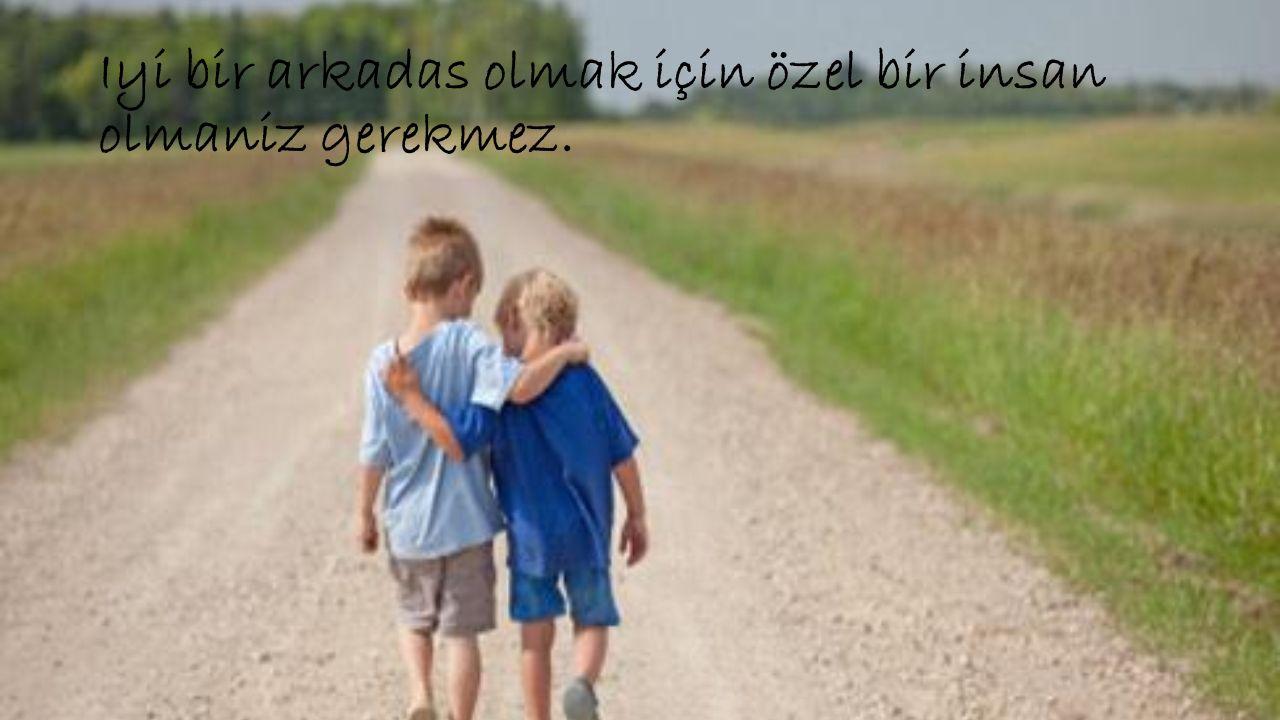 Iyi bir arkada ş sahibi olmanın en iyi yolu, iyi bir arkada ş olmaktır.