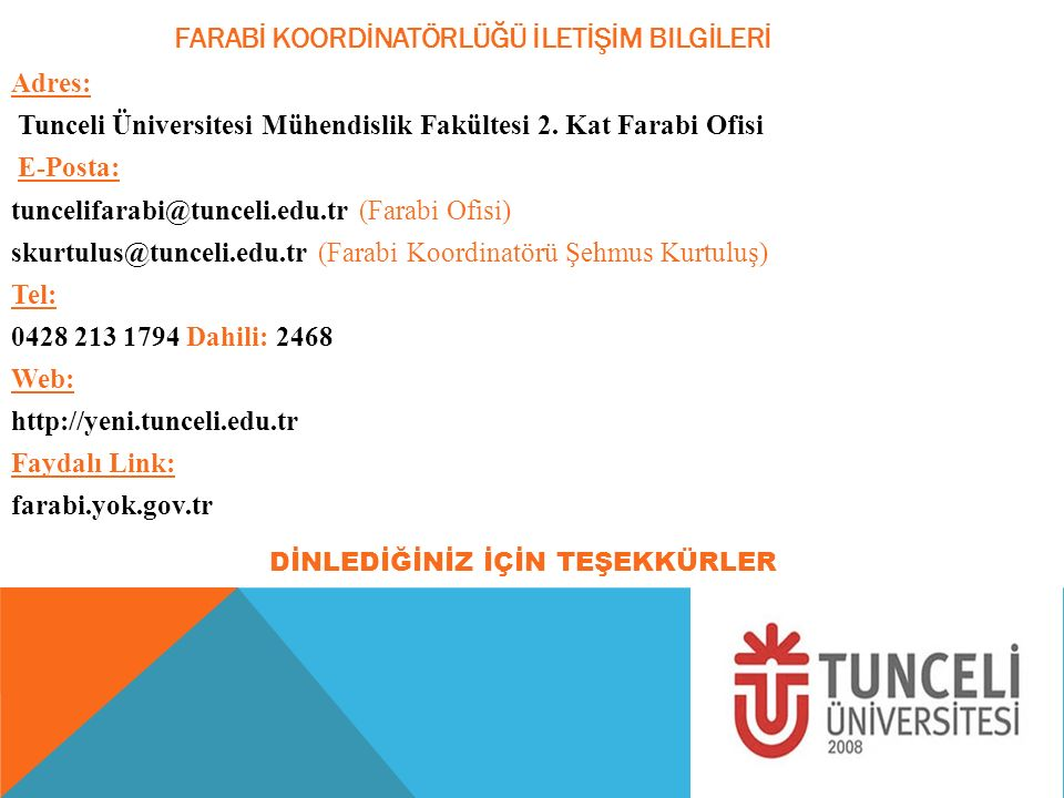 DİNLEDİĞİNİZ İÇİN TEŞEKKÜRLER Adres: Tunceli Üniversitesi Mühendislik Fakültesi 2.