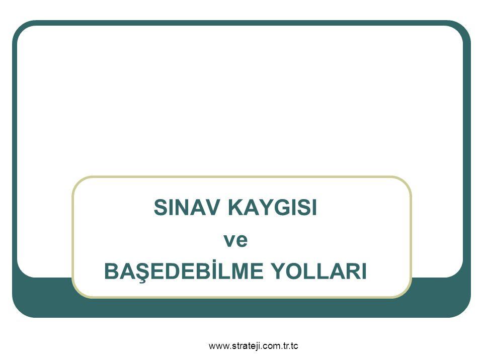 www.strateji.com.tr.tc SINAV KAYGISI ve BAŞEDEBİLME YOLLARI