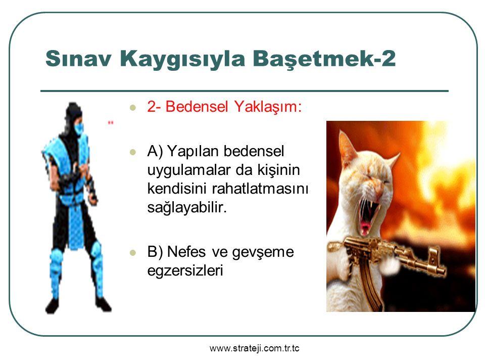 www.strateji.com.tr.tc Sınav Kaygısıyla Başetmek-2 2- Bedensel Yaklaşım: A) Yapılan bedensel uygulamalar da kişinin kendisini rahatlatmasını sağlayabi