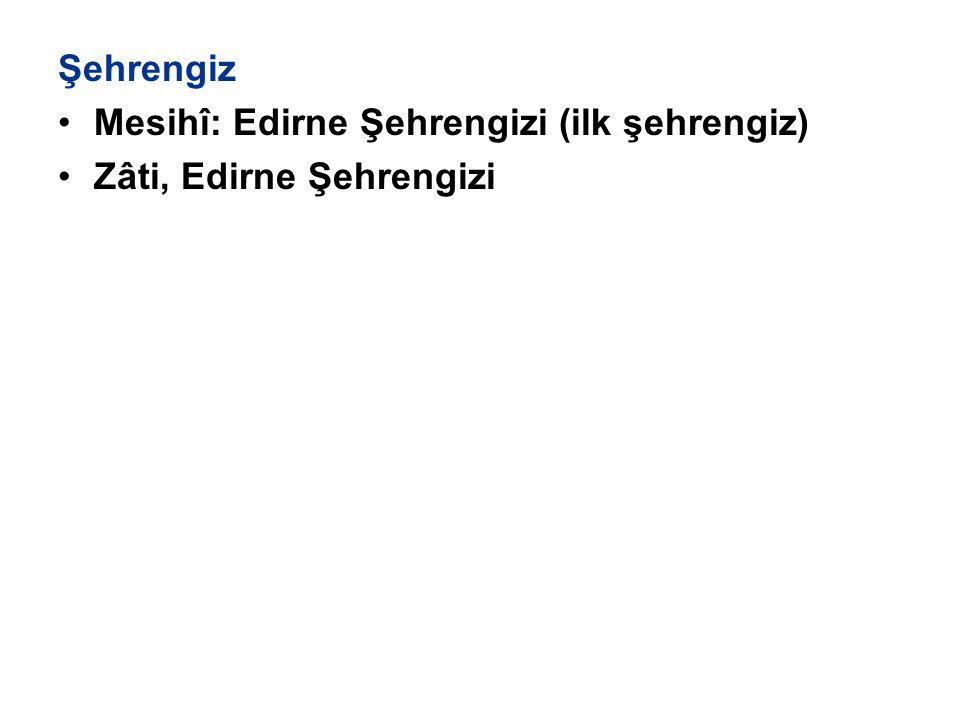 Şehrengiz Mesihî: Edirne Şehrengizi (ilk şehrengiz) Zâti, Edirne Şehrengizi