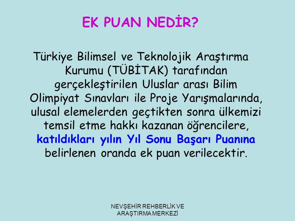 NEVŞEHİR REHBERLİK VE ARAŞTIRMA MERKEZİ EK PUAN NEDİR? Türkiye Bilimsel ve Teknolojik Araştırma Kurumu (TÜBİTAK) tarafından gerçekleştirilen Uluslar a