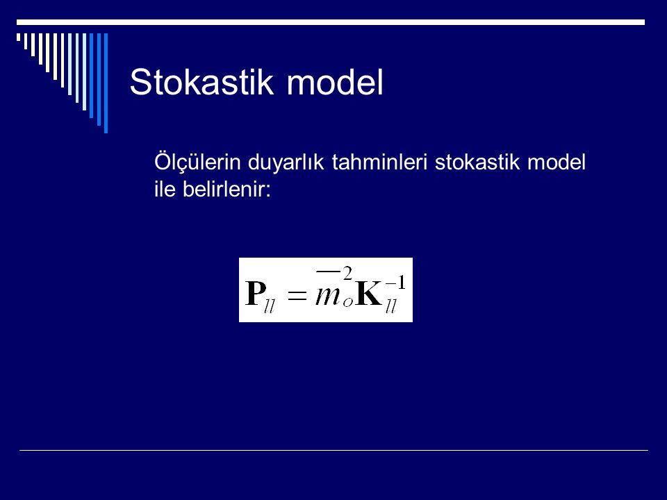 Stokastik model Ölçülerin duyarlık tahminleri stokastik model ile belirlenir: