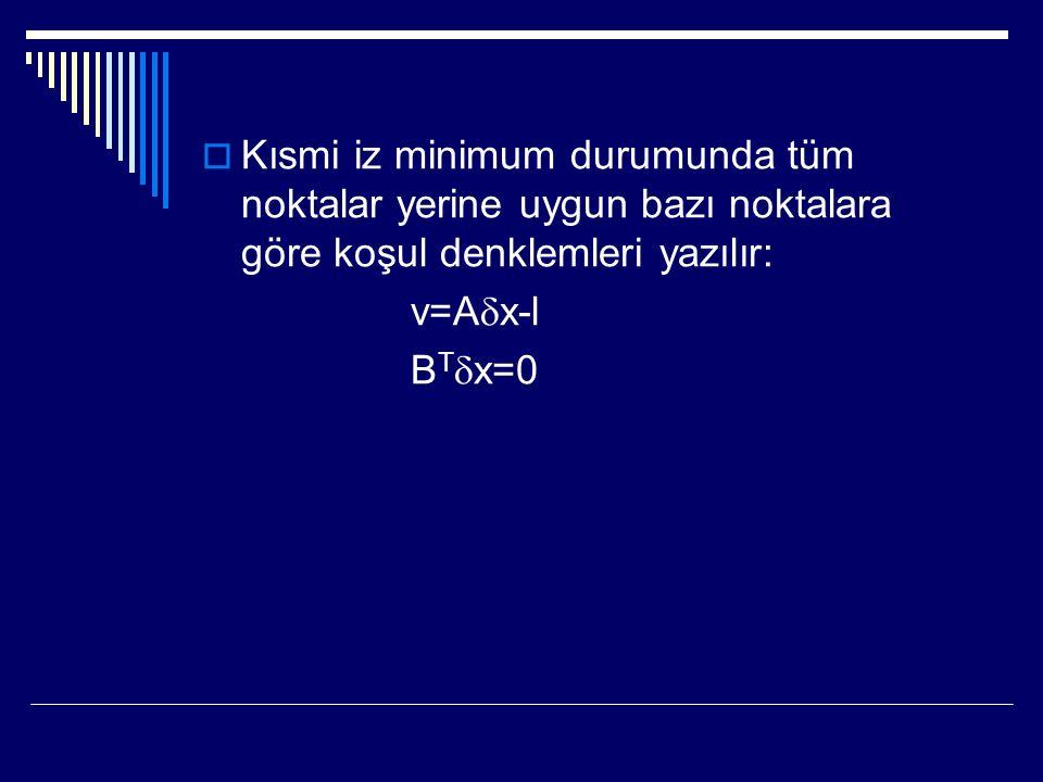  Kısmi iz minimum durumunda tüm noktalar yerine uygun bazı noktalara göre koşul denklemleri yazılır: v=A  x-l B T  x=0