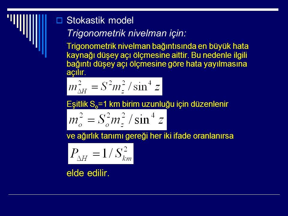  Stokastik model Trigonometrik nivelman için: Trigonometrik nivelman bağıntısında en büyük hata kaynağı düşey açı ölçmesine aittir.