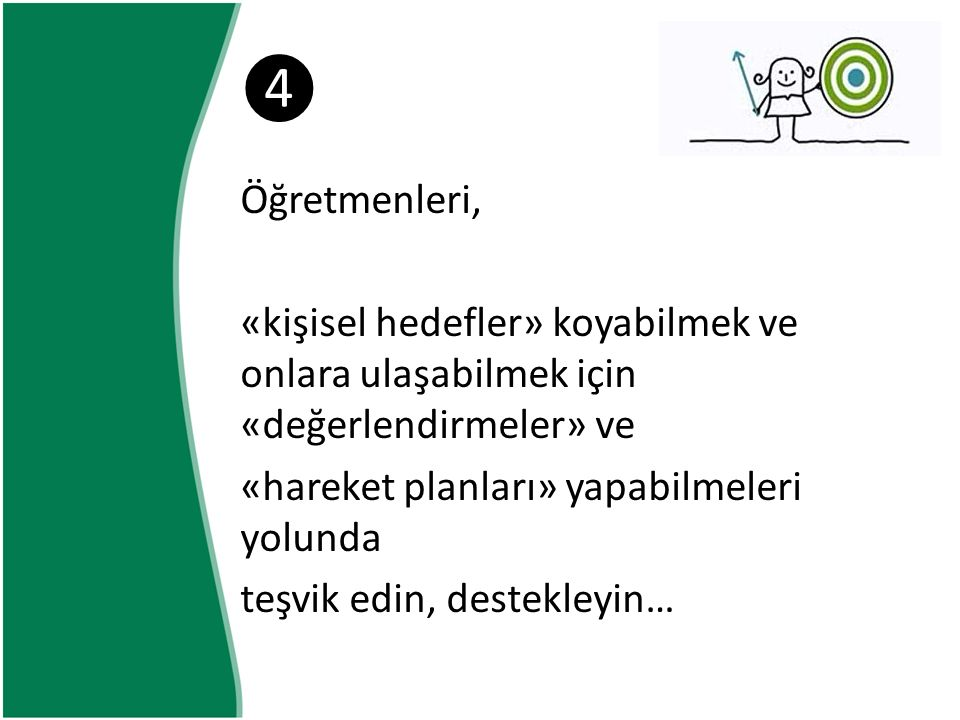 ❺ Öğretmenleri değerlendirenlerin, değerlendirdikleri ile etkin ve verimli bir işbirliği içinde çalışabilmeleri için ihtiyaç duydukları/duyacakları zaman ve araçları sağlayın…