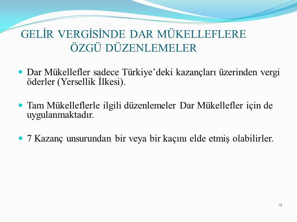 15 GELİR VERGİSİNDE DAR MÜKELLEFLERE ÖZGÜ DÜZENLEMELER Dar Mükellefler sadece Türkiye'deki kazançları üzerinden vergi öderler (Yersellik İlkesi). Tam