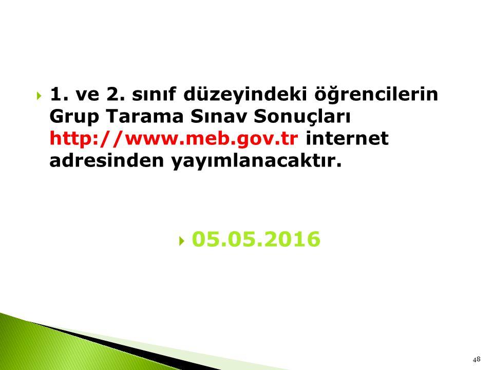  1. ve 2. sınıf düzeyindeki öğrencilerin Grup Tarama Sınav Sonuçları http://www.meb.gov.tr internet adresinden yayımlanacaktır.  05.05.2016 48