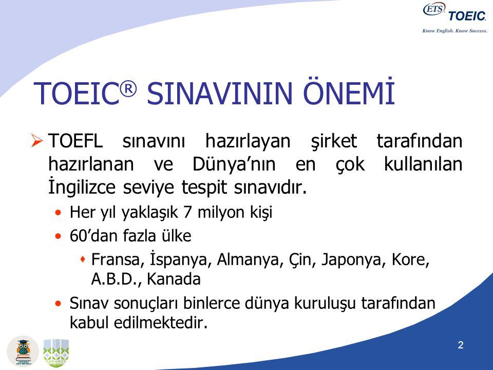2 TOEIC ® SINAVININ ÖNEMİ  TOEFL sınavını hazırlayan şirket tarafından hazırlanan ve Dünya'nın en çok kullanılan İngilizce seviye tespit sınavıdır. H